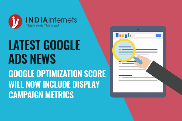 Latest Google Ads News: Google Optimization Score Will Now Include Display Campaign Metrics