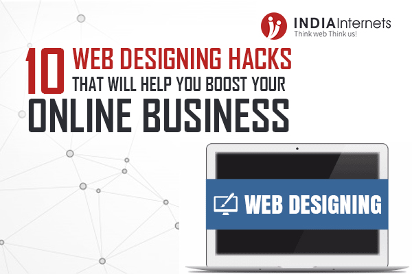 10 Web Designing Hacks That Will Help You Boost Your Online Business