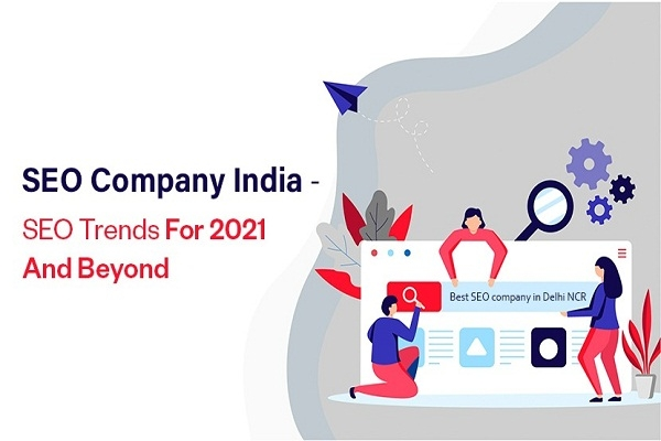 SEO Company India – SEO Trends For 2021 And Beyond